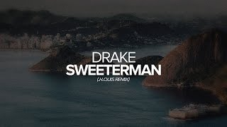 Drake - Sweeterman (J-Louis Remix)