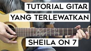 (Tutorial Gitar) SHEILA ON 7 - Yang Terlewatkan | Mudah Dan Cepat Dimengerti Untuk Pemula