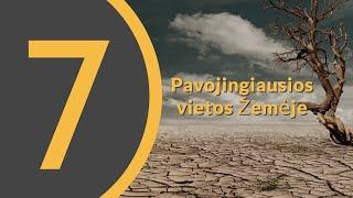 7 Pavojingiausios vietos Žemėje