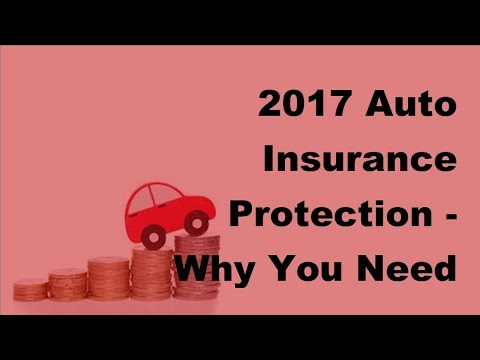 2017 Auto Insurance Protection  | Why You Need Auto Insurance To Protect Yourself