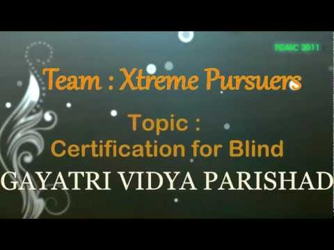 We are team of 3 people from GAYATRI VIDYA PARISHAD COLLEGE OF ENGG. (A) - Visakhapatnam, Andhra Pradesh. Scenario : Certification for Blind   Uploaded by sai ram on Jul 05, 2012   Gayatri Vidya Parishad College of Engineering