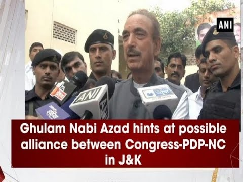 Ghulam Nabi Azad hints at possible alliance between Congress-PDP-NC in J&K - #Rajasthan News