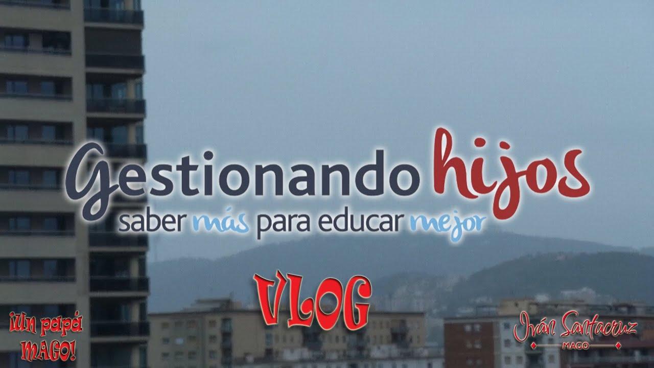 VLOG GESTIONANDO HIJOS. EVENTO BARCELONA. 7 de Mayo #educarmejor