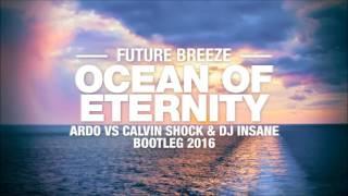 Future Breeze - Ocean Of Eternity (Ardo vs Calvin Shock & Dj. Insane Bootleg 2016) [OUT NOW!]