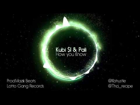 Kubi $I Ft Pali -How you know