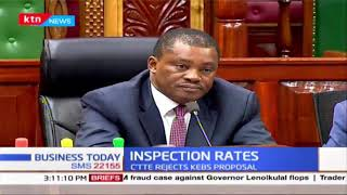 Parliamentary committee on trade rejects proposal by KEBS to reduce inspection charges