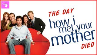 The Day How I Met Your Mother Died
