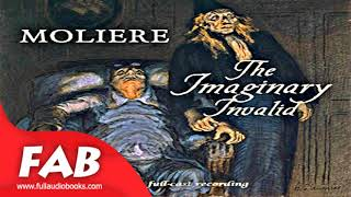 The Imaginary Invalid Full Audiobook by MOLIÈRE by Plays, Satire Audiobook