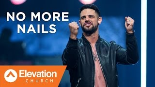 NO MORE NAILS | Pastor Steven Furtick