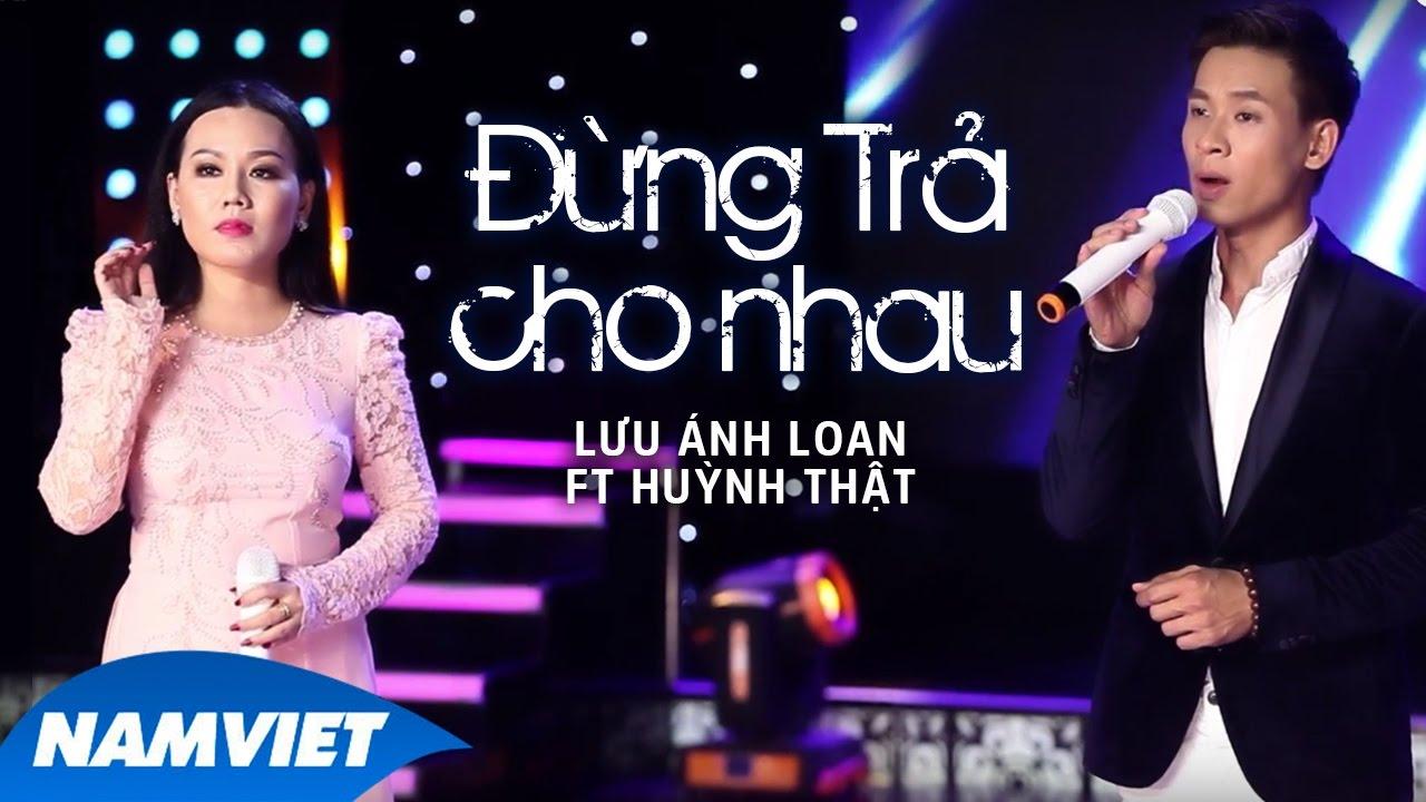 Đừng Trả Cho Nhau - Lưu Ánh Loan ft Huỳnh Thật (MV OFFICIAL) thumbnail