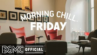 FRIDAY MORNING CHILL JAZZ: Good Mood Jazz Cafe & Sweet Bossa Nova Music to Relax