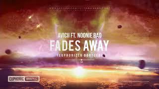 Avicii Ft. Noonie Bao   Fades Away (Euphorizer Bootleg) [Free Release]