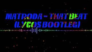 Matroda   That Beat (LYCOS Bootleg)