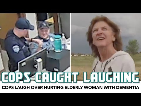 Cops Caught Laughing Over Hurting Elderly Woman With Dementia