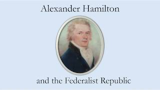 Alexander Hamilton and the Federalist Republic
