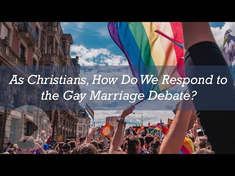 As Christians How Do We Respond to the Gay Marriage Debate