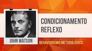 JOHN WATSON - CONDICIONAMENTO CLÁSSICO (REFLEXO) - BEHAVIORISMO METODOLÓGICO