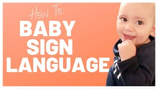 TEACH YOUR BABY TO SIGN - BABY SIGN LANGUAGE BASICS + 5 EASY SIGNS