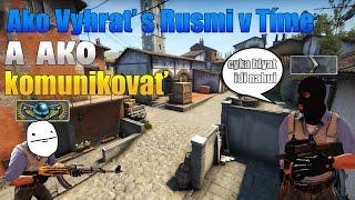 CS:GO - Ako Vyhrať s Rusmi v Tíme? (Ako Komunikovať)