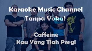 Karaoke Caffeine - Kau Yang Tlah Pergi | Tanpa Vokal