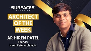 ARCHITECT OF THE WEEK | HIREN PATEL | Surfaces Reporter