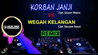DJ Remix Paling Enak 2019 [WEGAH KELANGAN VS KORBAN JANJI] By DJ Acik