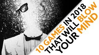 10 Games This Year That Will BLOW OUR MINDS!