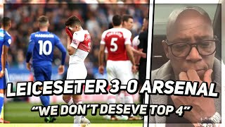 Leicester City 3 V Arsenal 0 | Wrighty Reacts | It's So Disappointing But We Don't Deserve Top 4