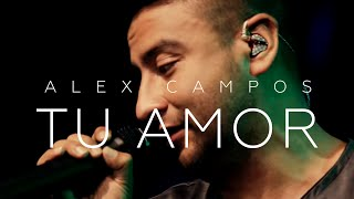 Tu Amor - Alex Campos  (Video)