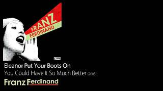 Eleanor Put Your Boots On - You Could Have It So Much Better [2005] - Franz Ferdinand