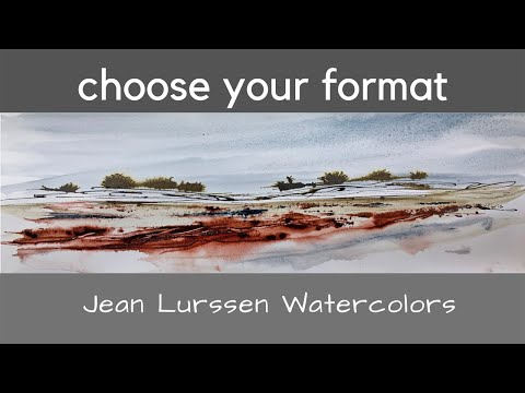 Watercolor -  Plan your format based on your subject.