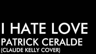 Claude Kelly - I Hate Love (Cover) - Patrick Ceralde