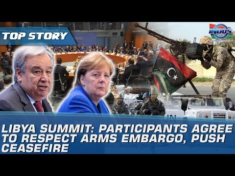 Libya summit: Participants Agree To Respect Arms Embargo, Push Ceasefire | Indus News
