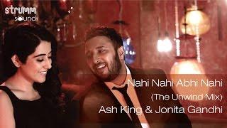 Nahi Nahi Abhi Nahi (The Unwind Mix) I Ash King I Jonita Gandhi
