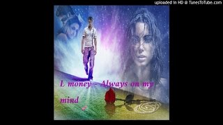 Always On My Mind- Chrishan ft L-Money & Alicia