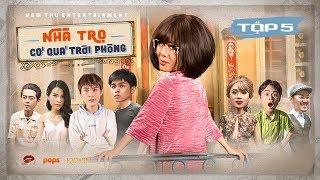 Nhà Trọ Có Quá Trời Phòng - Tập 5 | Nam Thư, Quang Trung, Pom, Võ Đăng Khoa, Jun Phạm