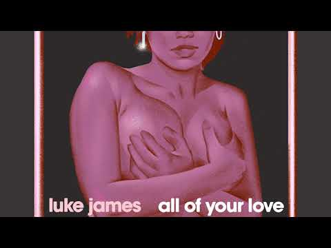 luke james - all of your love [Official Audio]