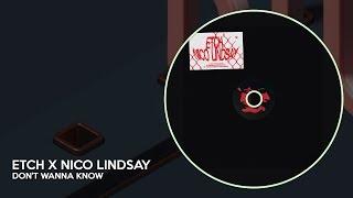 Etch  Nico Lindsay Don't Wanna Know