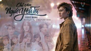 Chỉ Cần Người Yêu Tôi |  Vicky Nhung | Người kể chuyện (Tập 6)