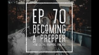 Becoming a Prepper - Ep 70