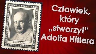 """Człowiek, który """"stworzył"""" Adolfa Hitlera"""