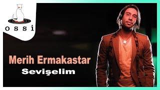 Merih Ermakastar / Sevişelim