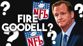 8 Reasons Why The NFL Needs To FIRE Roger Goodell RIGHT NOW