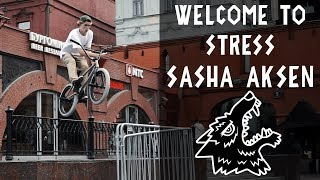 SASHA AKSEN - WELCOME TO STRESS BMX