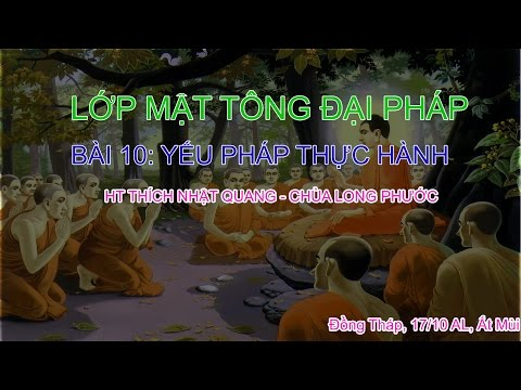Mật tông Đại pháp - HT Thích Nhật Quang - Kỳ 10: Yếu pháp thực hành