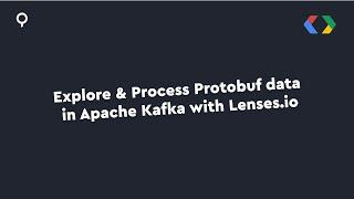 Explore & Process Protobuf Data in Apache Kafka