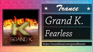 Grand K. - Fearless [Trance][Techno]