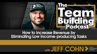 How to Increase Revenue by Eliminating Low Income-producing Tasks w/ Jeff Cohn