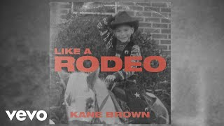Kane Brown   Like A Rodeo (Audio)