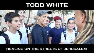 Todd White - Healing On The Streets Of Jerusalem ( ISRAEL Part 9 )